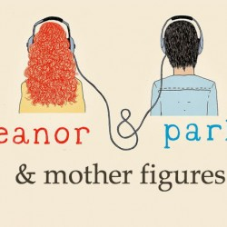 Eleanor & Mom: Mother Figures in Eleanor & Park