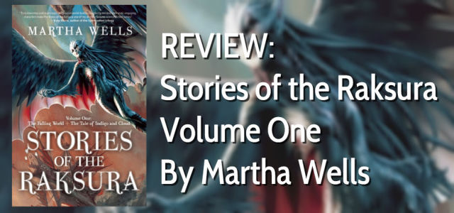 REVIEW: Stories of the Raksura by Martha Wells