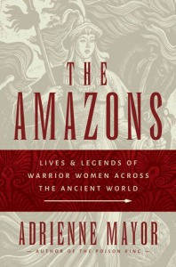 Cover of The Amazons: Lives and Legends of Warrior Women Across the Ancient World by Adrienne Mayor