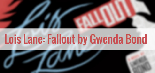 Book Club: LOIS LANE: FALLOUT by Gwenda Bond