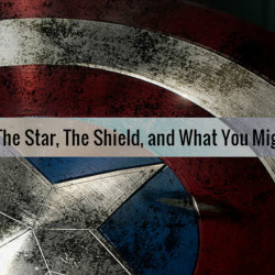 CAPTAIN AMERICA: The Star, the Shield, and What You Might Not Have Known