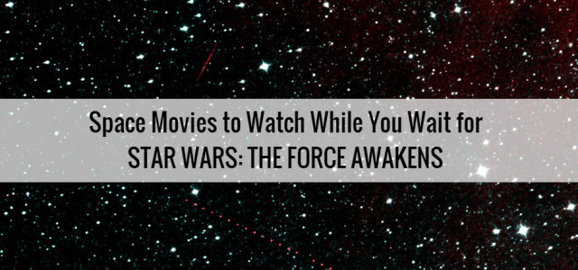Space Movies to Watch While You Wait for Star Wars: The Force Awakens