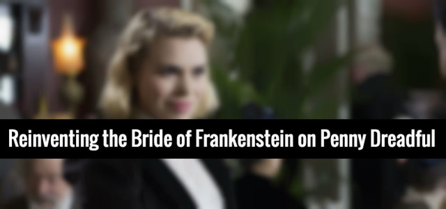 Till Death Do Us Part: Reinventing the Bride of Frankenstein on Penny Dreadful