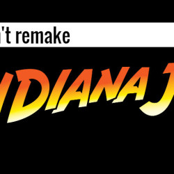 Please Don't Remake Indiana Jones