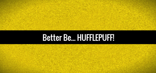 Better be – HUFFLEPUFF!