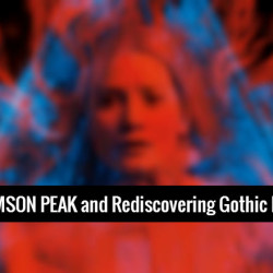 CRIMSON PEAK and Rediscovering Gothic Fiction
