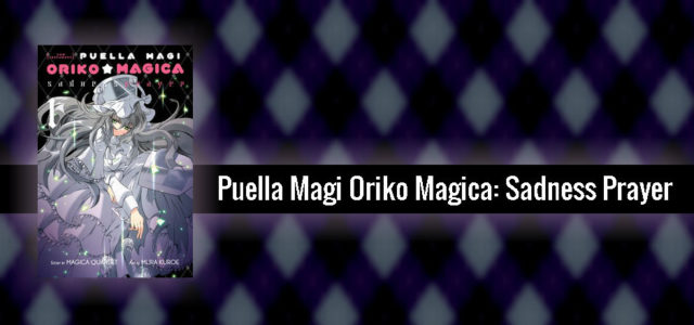 REVIEW: Puella Magi Oriko Magica: Sadness Prayer, Vol. 1