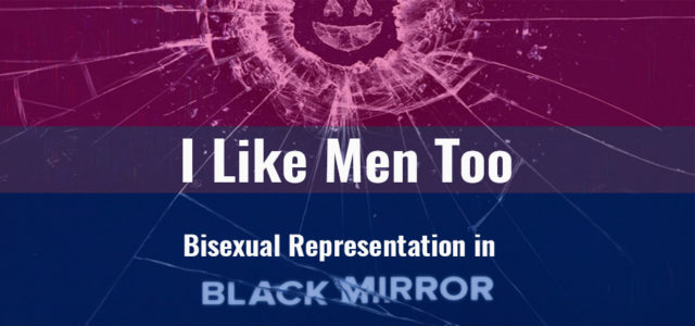 I Like Men, Too: Bisexual Representation in Black Mirror