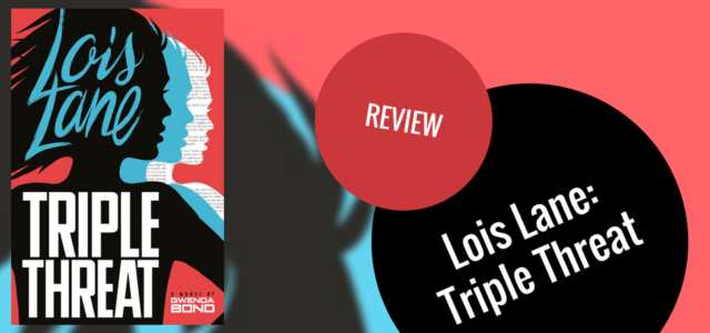 REVIEW: Lois Lane: Triple Threat by Gwenda Bond