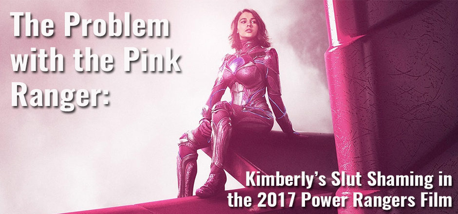 The Problem with the Pink Ranger: Kimberly's Slut Shaming in the 2017 Power Rangers Film
