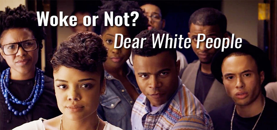 Woke or Not – Dear White People