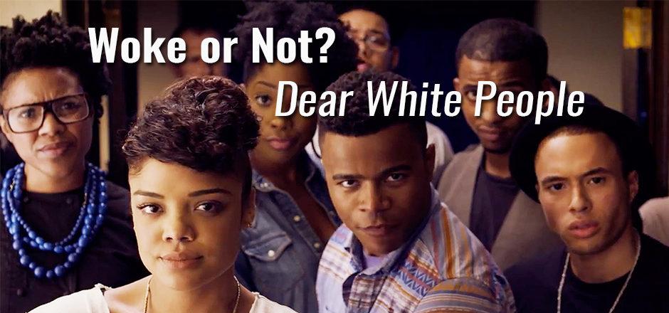 Woke or Not – Dear White People
