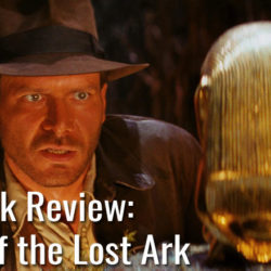 Throwback Review: Raiders of the Lost Ark