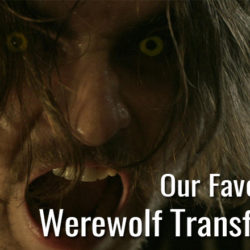 Our Favorite Things: Werewolf Transformations