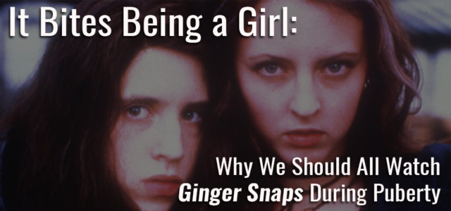 It Bites Being a Girl: Why We Should All Watch Ginger Snaps During Puberty