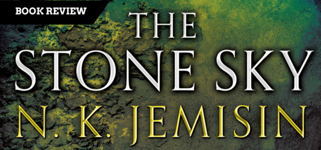 The Stone Sky brings N.K. Jemisin's Broken Earth Trilogy to a Heart-Stopping Conclusion