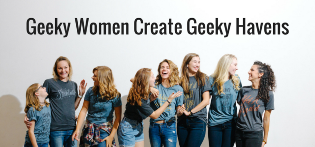 Geeky Women Create Geeky Havens in Their Businesses