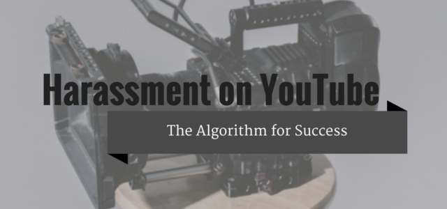 Harassment on YouTube: The Algorithm for Success