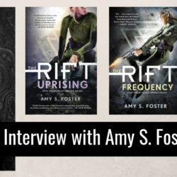 An Interview with Amy S. Foster, Author of THE RIFT TRILOGY